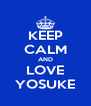 KEEP CALM AND LOVE YOSUKE - Personalised Poster A4 size