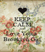 KEEP CALM AND Love You a  Brooklyn Girl - Personalised Poster A4 size