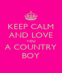 KEEP CALM AND LOVE YOU A COUNTRY BOY - Personalised Poster A4 size
