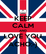 KEEP CALM AND LOVE YOU ACHO:-) - Personalised Poster A4 size