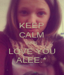 KEEP CALM AND LOVE YOU ALEE:* - Personalised Poster A4 size