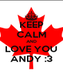 KEEP CALM AND LOVE YOU ANDY :3 - Personalised Poster A4 size