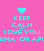 KEEP CALM AND LOVE YOU ANIMATOR APUA - Personalised Poster A4 size