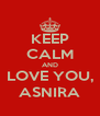 KEEP CALM AND LOVE YOU, ASNIRA - Personalised Poster A4 size