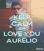 KEEP CALM AND LOVE YOU AURELIO - Personalised Poster A4 size