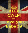 KEEP CALM AND Love you Babe09 - Personalised Poster A4 size