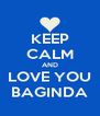 KEEP CALM AND LOVE YOU BAGINDA - Personalised Poster A4 size