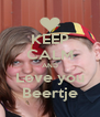 KEEP CALM AND Love you Beertje - Personalised Poster A4 size