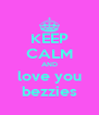 KEEP CALM AND love you bezzies - Personalised Poster A4 size