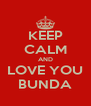 KEEP CALM AND LOVE YOU BUNDA - Personalised Poster A4 size