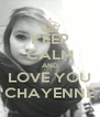 KEEP CALM AND LOVE YOU CHAYENNE - Personalised Poster A4 size