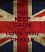 KEEP CALM AND LOVE YOU CHELLE - Personalised Poster A4 size