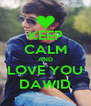 KEEP CALM AND LOVE YOU DAWID - Personalised Poster A4 size
