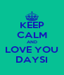 KEEP CALM AND LOVE YOU DAYSI - Personalised Poster A4 size