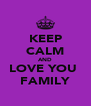 KEEP CALM AND LOVE YOU  FAMILY - Personalised Poster A4 size