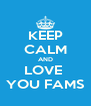 KEEP CALM AND LOVE  YOU FAMS - Personalised Poster A4 size