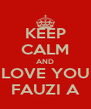 KEEP CALM AND LOVE YOU FAUZI A - Personalised Poster A4 size