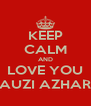 KEEP CALM AND LOVE YOU FAUZI AZHARI  - Personalised Poster A4 size