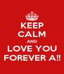 KEEP CALM AND LOVE YOU FOREVER A!! - Personalised Poster A4 size