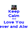 Keep Calm And Love You Forever and Always  - Personalised Poster A4 size