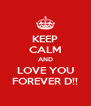 KEEP CALM AND LOVE YOU FOREVER D!! - Personalised Poster A4 size
