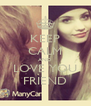 KEEP CALM AND LOVE YOU FRIEND - Personalised Poster A4 size