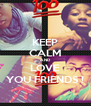 KEEP CALM AND LOVE YOU FRIENDS ! - Personalised Poster A4 size