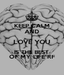 KEEP CALM AND LOVE YOU IS THE BEST OF MY LIFE RF - Personalised Poster A4 size