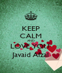 KEEP CALM AND LOVE YOU  Javaid Afzal - Personalised Poster A4 size