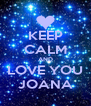 KEEP CALM AND LOVE YOU JOANA - Personalised Poster A4 size