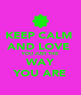 KEEP CALM  AND LOVE  YOU JUST THE WAY YOU ARE - Personalised Poster A4 size