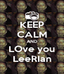 KEEP CALM AND LOve you LeeRIan - Personalised Poster A4 size