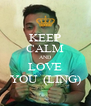 KEEP CALM AND LOVE YOU  (LING) - Personalised Poster A4 size