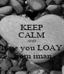 KEEP CALM AND love you LOAY  from iman - Personalised Poster A4 size