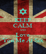 KEEP CALM AND Love You Me At Six - Personalised Poster A4 size