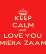 KEEP CALM AND  LOVE YOU MIERA ZAAM - Personalised Poster A4 size