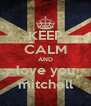 KEEP CALM AND love you mitchell - Personalised Poster A4 size