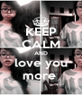 KEEP CALM AND love you more  - Personalised Poster A4 size