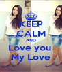 KEEP CALM AND Love you  My Love - Personalised Poster A4 size