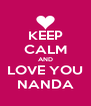 KEEP CALM AND LOVE YOU NANDA - Personalised Poster A4 size