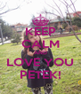 KEEP CALM AND LOVE YOU PETEK! - Personalised Poster A4 size