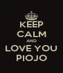 KEEP CALM AND LOVE YOU PIOJO - Personalised Poster A4 size