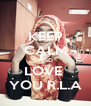 KEEP CALM AND LOVE  YOU R.L.A - Personalised Poster A4 size