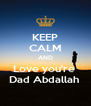 KEEP CALM AND Love you're  Dad Abdallah  - Personalised Poster A4 size