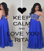 KEEP CALM AND  LOVE YOU RITA - Personalised Poster A4 size