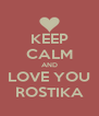 KEEP CALM AND LOVE YOU ROSTIKA - Personalised Poster A4 size