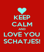 KEEP CALM AND LOVE YOU SCHATJES! - Personalised Poster A4 size