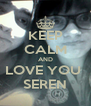 KEEP CALM AND LOVE YOU  SEREN - Personalised Poster A4 size
