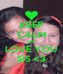 KEEP CALM AND LOVE YOU SIS <3 - Personalised Poster A4 size