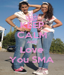 KEEP CALM AND Love You SMA - Personalised Poster A4 size